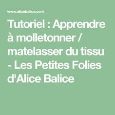 Tutoriel : Apprendre à molletonner / matelasser du tissu - Les Petites Folies d'Alice Balice