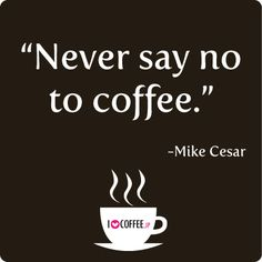 Coffee Quote. Who needs a coffee NOW?