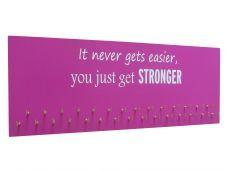 It never gets easier, you just get STRONGER. - Medal holder