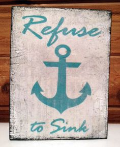 anchor -Refuse to Sink-Wood sign.