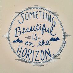 Something Beautiful is always on the Horizon