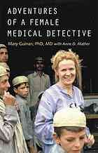 Adventures of a female medical detective : in pursuit of smallpox and AIDS