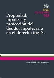Propiedad, hipoteca y protección del deudor hipotecario en el derecho inglés / Francisco Oliva Blázquez. - 2014