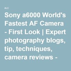 Sony a6000 World's Fastest AF Camera - First Look   Expert photography blogs, tip, techniques, camera reviews - Adorama Learning Center