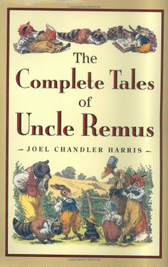 The Complete Tales of Uncle Remus (0046442154291): Joel Chandler Harris, Richard Chase: Books