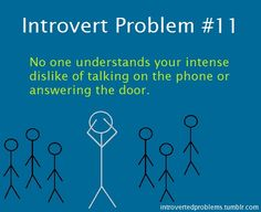 Introvert Problem #11. No one understands your intense dislike of talking on the phone or answering the door. Funny jokes and memes.