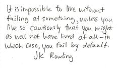 It is impossible to live without failing at something . . .  J. K. Rowling   Love Love Laugh