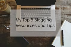 From 18 To Life : My Top 5 Blogging Resources And Tips