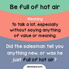 Be full of hot air        Repinned by Chesapeake College Adult Ed. We offer free classes on the Eastern Shore of MD to help you earn your GED - H.S. Diploma or Learn English (ESL).  www.Chesapeake.edu