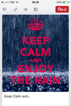 Keep Calm And Enjoy The Rain