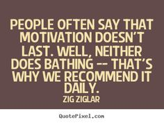People say motivation doesn't last - Google Search