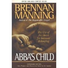 Abba's Child: The Cry of the Heart for Intimate Belonging [ABBAS CHILD EXPANDED/E]: -Author-: Amazon.com: Books