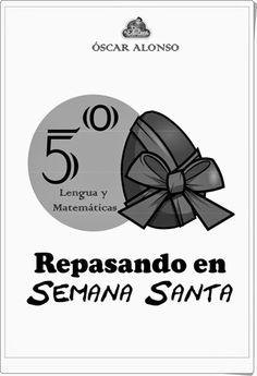 """""""Repasando en Semana Santa"""", realizado por Óscar Alonso, de laeduteca.blogspot.com., es un magnífico cuaderno de ejercicios de Lengua y Matemáticas, para 5º nivel de Educación Primaria, en una variada y rica gama de actividades."""