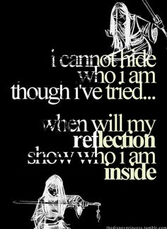 I cannot hide who I am, though I've tried... When will my reflection show who I am inside...?