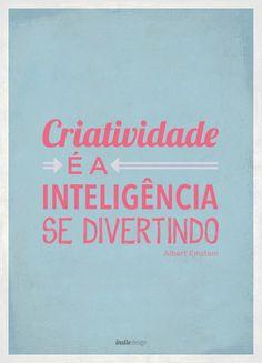 Pensamento Indie Criatividade é a inteligência se divertindo,Albert Einstein #pensamentoindie