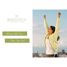 Achieve your goals for 2016 with Bioceutica! Find out what happens when you open your eyes to new opportunities and #JustSayYes