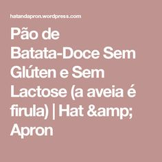 Pão de Batata-Doce Sem Glúten e Sem Lactose (a aveia é firula) | Hat & Apron