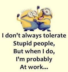 New memes funny stupid people minions quotes 57 Ideas Funny Shit, Funny Jokes, Hilarious, Funny Work, Funny Office, Minion Jokes, Minions Quotes, Funny Minion, Minion Sayings