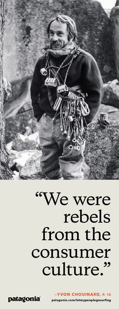"""""""We were rebels from the consumer culture,"""" focused on freedom and fun. """"Let My People Go Surfing"""" is the tale of a reluctant businessman leading rebels into business and a free professional lifestyle. The second edition with 10 more years of business unu Yvon Chouinard, Kayak Equipment, Outdoor Companies, Consumer Culture, Surfing Photos, Road Trip Adventure, Island Life, Rock Climbing, Paperback Books"""