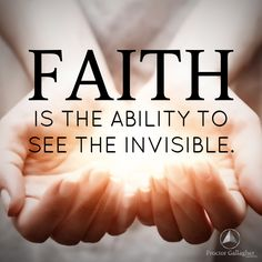 Faith is the ability to see the invisible. Bob Proctor | Proctor Gallagher Institute #bobproctor #resultsthatstick