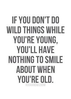 Quotes About Being Young 37 Best Young & dumb images | Funny qoutes, Young wild free, Frases Quotes About Being Young