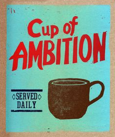 coffee is my cup of ambition!