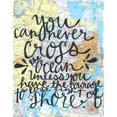 Oopsy Daisy - Courage To Lose Sight Canvas Wall Art Kalligraphy Designs by Kalli LeVasseur Map Canvas, Canvas Wall Art, Sign Quotes, Words Quotes, Paper Collage Art, Courage Quotes, Learning Quotes, Canvas Quotes, Beautiful Mind