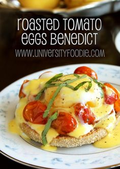 Roasted Tomato Eggs Benedict | universityfoodie.com