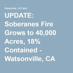UPDATE: Soberanes Fire Grows to 40,000 Acres, 18% Contained - Watsonville, CA Patch