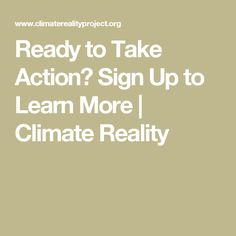 Ready to Take Action? Sign Up to Learn More   Climate Reality
