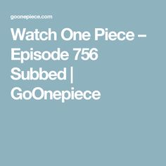 Watch One Piece – Episode 756 Subbed | GoOnepiece