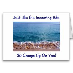 50 CREEPS UP ON YOU LIKE THE INCOMING TIDE GREETING CARDS