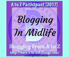 The A-Z Challenge ~ Why Midlife's Fabulous ~ Blogging in Midlife