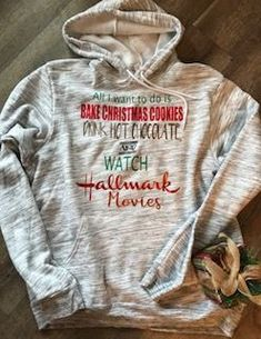 I just want to bake christmas cookies drink hot chocolate and watch hallmark movies hoodie christmas hoodie Fun Christmas Outfits, Christmas Shirts, Christmas Ideas, Holiday Fun, Christmas Time, Xmas, Hallmark Movies, Movie Shirts, Weihnachten