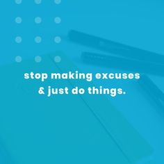 stop making excuses and just do things. Motivational Quote