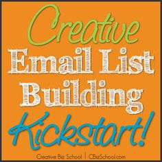 Creative Email List Building Kickstart - Learn strategies to build your email list at www.cbizschool.com #creativebiz #emailmarketing #listbuilding