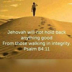 New World Translation Ps 84:11 For Jehovah God is a sun and a shield; He gives favor and glory. Jehovah will not hold back anything good From those walking in integrity.