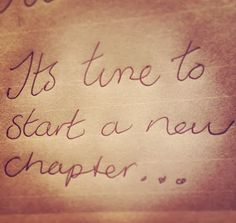 It's time to start a new chapter