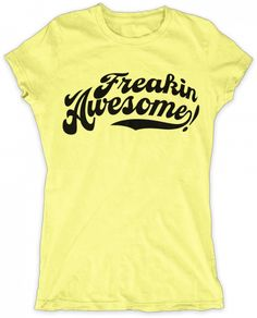 Evoke Apparel - Freakin Awesome Womens Graphic T-shirt, $27.00 (http://www.evokeapparelcompany.com/freakin-awesome-womens-graphic-t-shirt/)  There's no other way to say it ladies...this graphic tee is FREAKIN AWESOME.