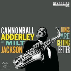Cannonball Adderley And Milt Jackson Things Are Getting Better on LP All-star session recorded in NYC in the autumn of 1958, led by Cannonball Adderley on alto sax and Milt Jackson on vibes. The rhyth
