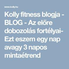 Kolly fitness blogja - BLOG - Az előre dobozolás fortélyai- Ezt eszem egy nap avagy 3 napos mintaétrend