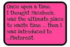 But pinterest won`t get me fired, sued, or accused of cheating on my spouse haha