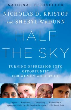 One of my favorite books- a must read for men and women: Half the Sky: Turning Oppression Into Opportunity for Women Worldwide by Nicholas Kristof and Sheryl WuDunn This Is A Book, The Book, Reading Lists, Book Lists, Happy Reading, Books To Read, My Books, Film Books, Half The Sky