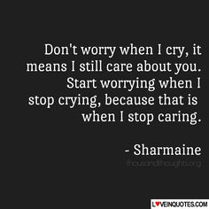 http://loveinquotes.com/dont-worry-when-i-cry-itmeans-i-still-care-about-you-sta/ #LoveQuotes, #Quotes, #RelationshipQuotes #lovequotes #lovequotesforhim #lovequotesforher #relationshipquotes