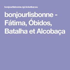 bonjourlisbonne - Fátima, Óbidos, Batalha et Alcobaça