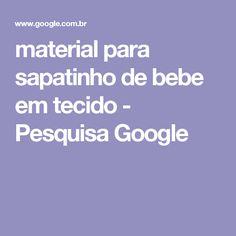material para sapatinho de bebe em tecido - Pesquisa Google