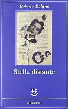 "Stella-distante-""-Roberto-Bolano-""-Adelphi.jpg (250×400)"
