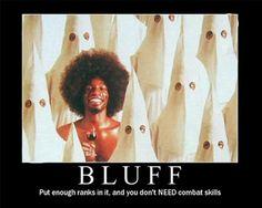 Bluff, suckah!