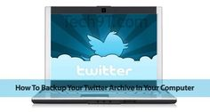 How To Backup Your Twitter Archive In Your Computer