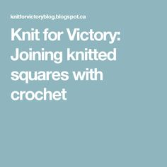 Knit for Victory: Joining knitted squares with crochet